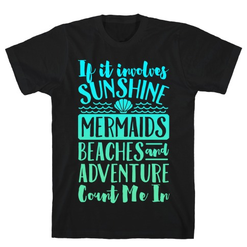 If It Involves Sunshine, Mermaids, Beaches and Adventure Count Me In (White) T-Shirt