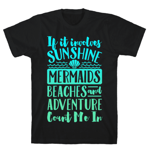 If It Involves Sunshine, Mermaids, Beaches and Adventure Count Me In (White) Mens T-Shirt