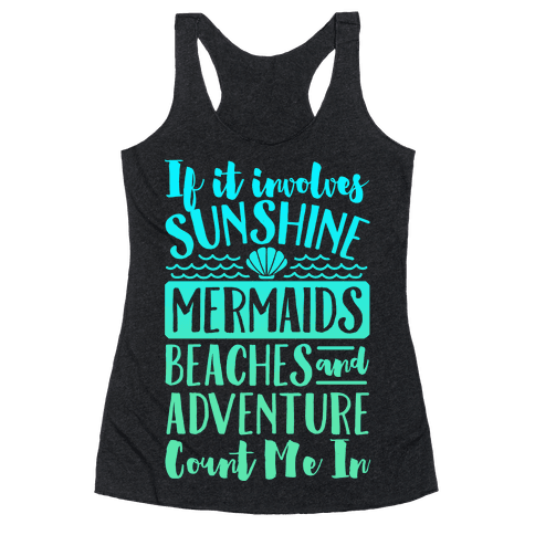 If It Involves Sunshine, Mermaids, Beaches and Adventure Count Me In (White) Racerback Tank Top