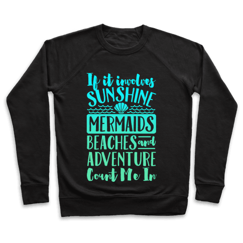 If It Involves Sunshine, Mermaids, Beaches and Adventure Count Me In (White) Pullover