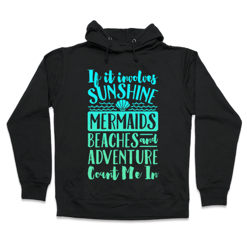 If It Involves Sunshine, Mermaids, Beaches and Adventure Count Me In (White) Hooded Sweatshirt