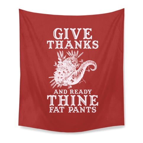 Give Thanks And Ready Thine Fat Pants Tapestry