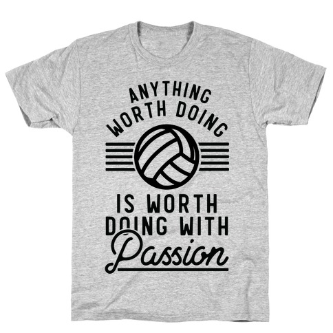 Anything Worth Doing is Worth Doing with Passion Volleyball T-Shirt
