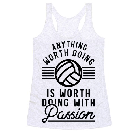 Anything Worth Doing is Worth Doing with Passion Volleyball Racerback Tank Top