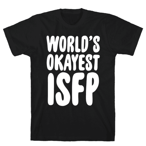 World's Okayest ISFP Mens T-Shirt
