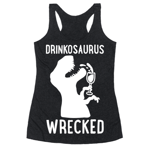 Drinkosaurus Wrecked Parody White Print Racerback Tank Top