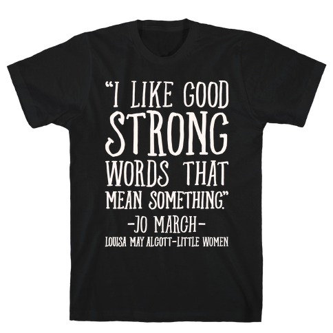 I Like Good Strong Words That Mean Something Quote White Print T-Shirt