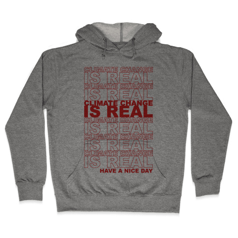Climate Change Is Real Thank You Bag Parody Hooded Sweatshirt