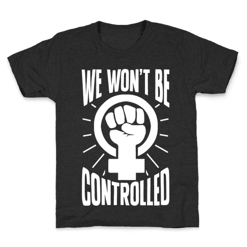 We Won't Be Controlled Kids T-Shirt