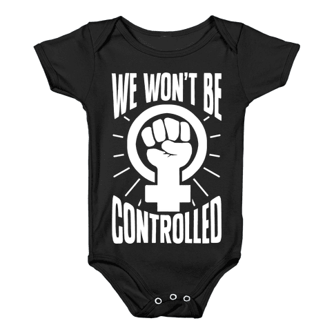 We Won't Be Controlled Baby Onesy
