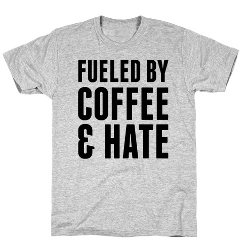 Fueled By Coffee & Hate 2 T-Shirt
