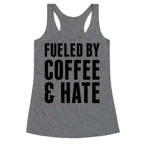 Fueled By Coffee & Hate 2 Racerback Tank Top