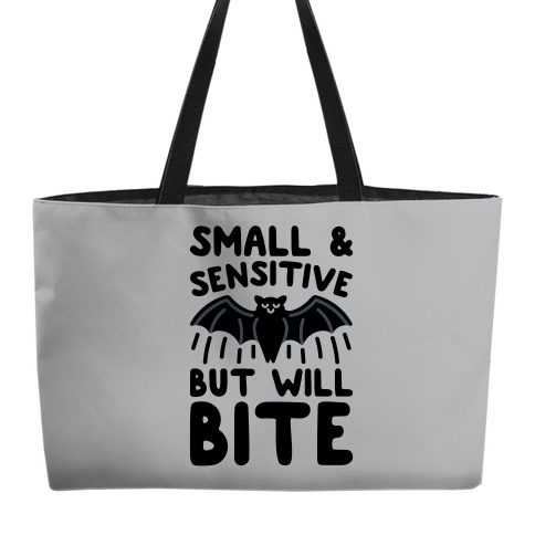 Small & Sensitive But Will Bite Weekender Tote