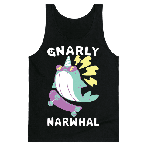 Gnarly Narwhal Tank Top