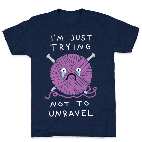 I'm Just Trying Not To Unravel Mens T-Shirt