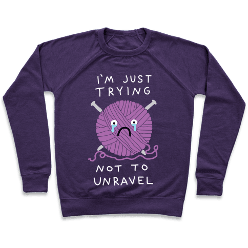 I'm Just Trying Not To Unravel Pullover