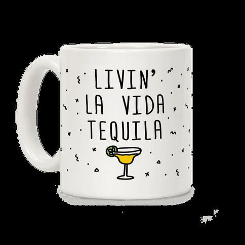 Livin' La Vida Tequila Coffee Mug