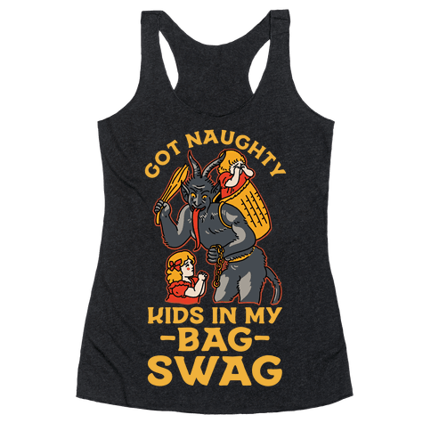 Got Naughty Kids In My Bag Swag Racerback Tank Top