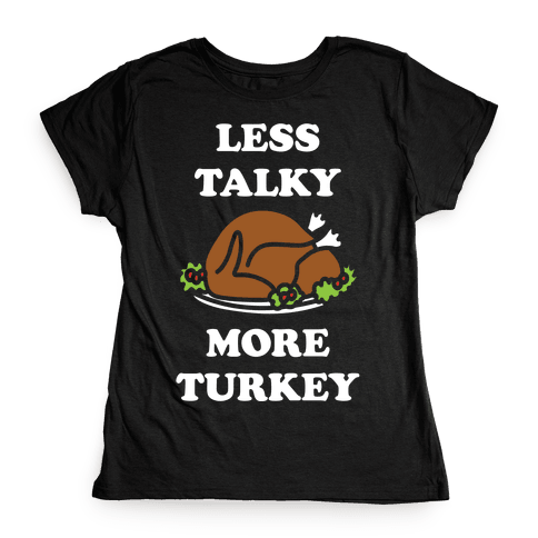 Less Talky More Turkey Womens T-Shirt