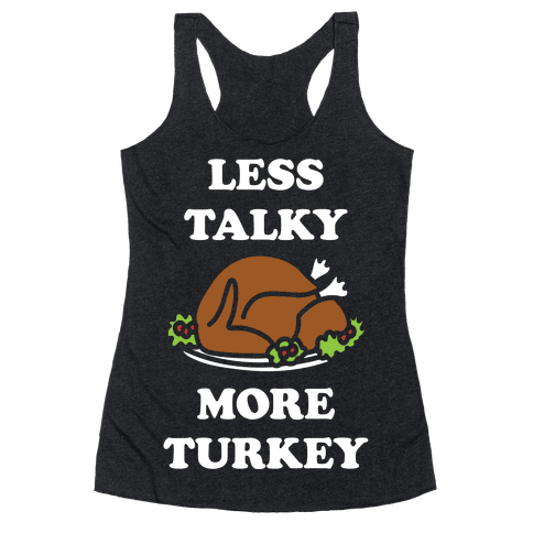Less Talky More Turkey Racerback Tank Top