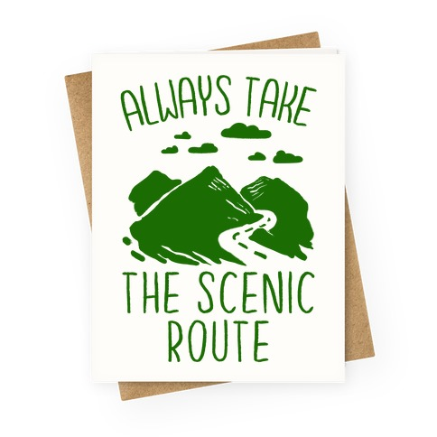 Always Take the Scenic Route Greeting Card