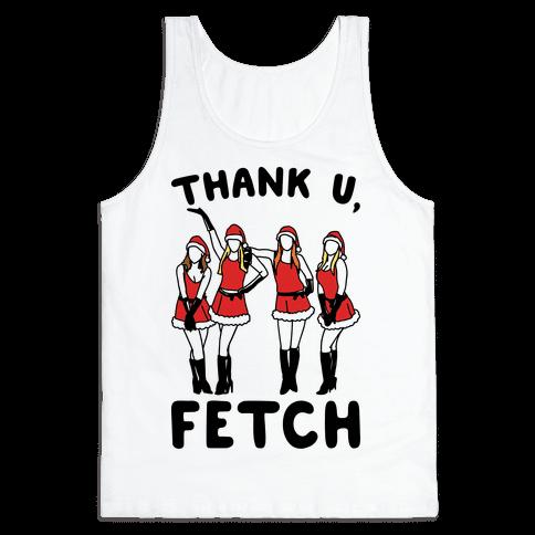 Thank U, Fetch Parody Tank Top
