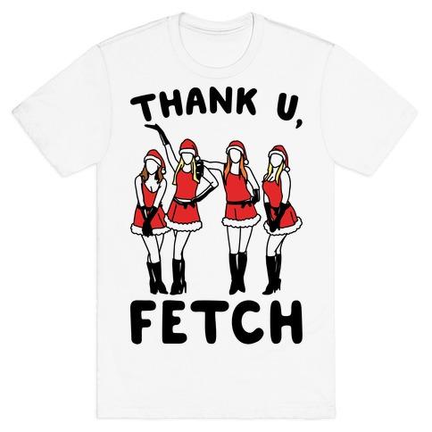 Thank U, Fetch Parody T-Shirt