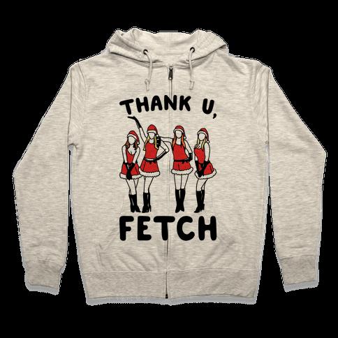 Thank U, Fetch Parody Zip Hoodie