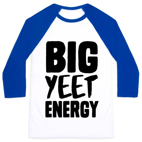 Big Yeet Energy Baseball Tee
