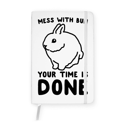 Mess With Bun Your Time Is Done Notebook