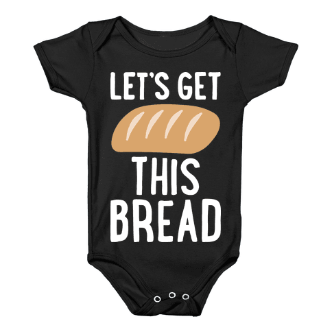 Let's Get This Bread Baby Onesy