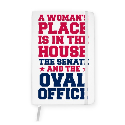 A Woman's Place Is In The House (Senate & Oval Office) Notebook