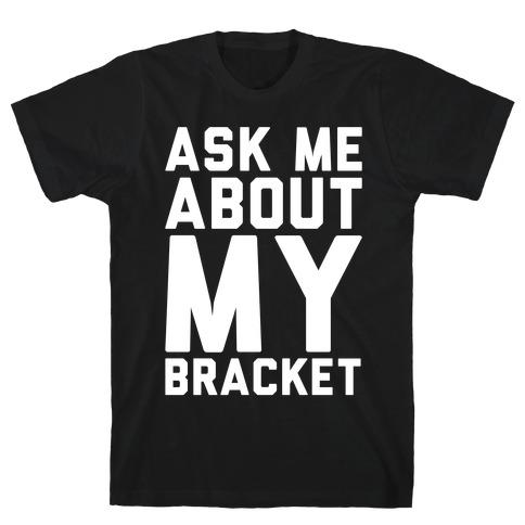 Ask Me About My Bracket White Print T-Shirt