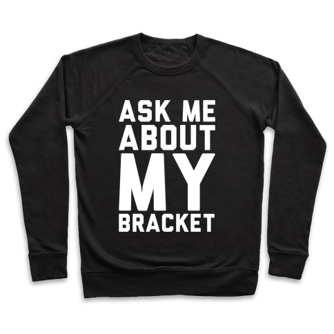 Ask Me About My Bracket White Print Pullover