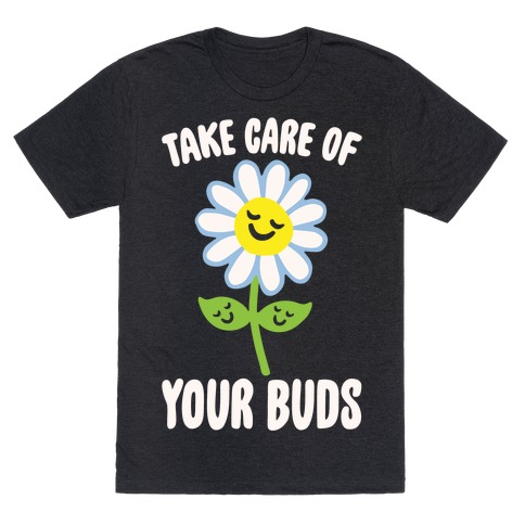 Take Care of Your Buds White Print T-Shirt