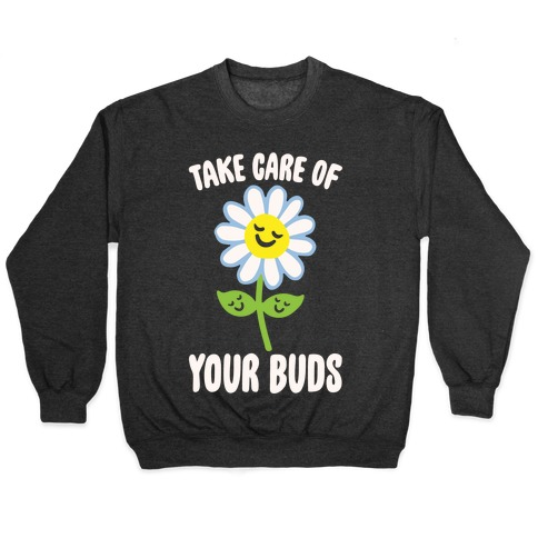 Take Care of Your Buds White Print Pullover