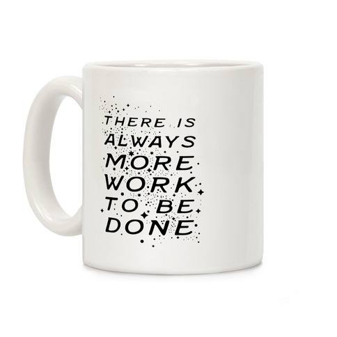 There Is Always More Work To Be Done Coffee Mug