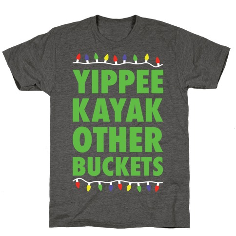 Yippee Kayak Other Buckets Christmas T-Shirt