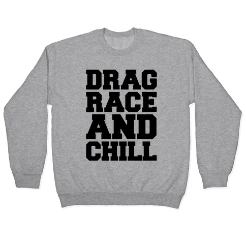 Drag Race and Chill Parody Pullover
