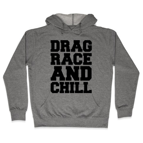 Drag Race and Chill Parody Hooded Sweatshirt