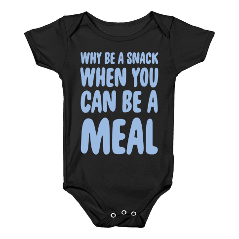 Why Be a Snack When You Can Be a Meal Baby Onesy