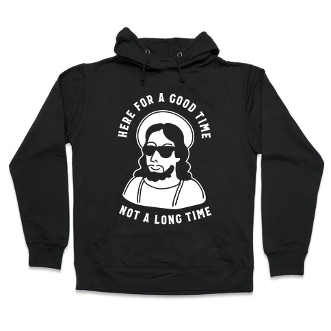 Here For a Good Time Jesus Hooded Sweatshirt