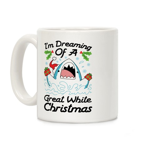 I'm Dreaming Of A Great White Christmas Coffee Mug