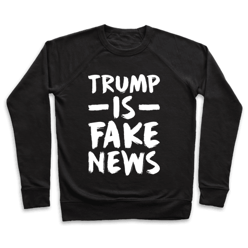Trump Is Fake News Pullover