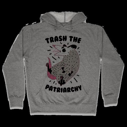 Trash the Patriarchy Hooded Sweatshirt