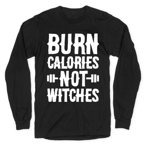 Burn Calories Not Witches Long Sleeve T-Shirt