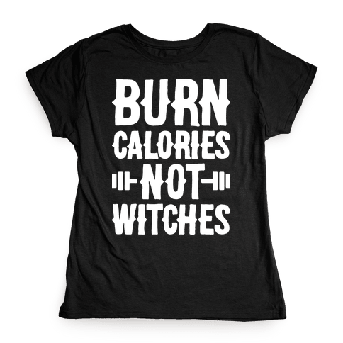 Burn Calories Not Witches Womens T-Shirt