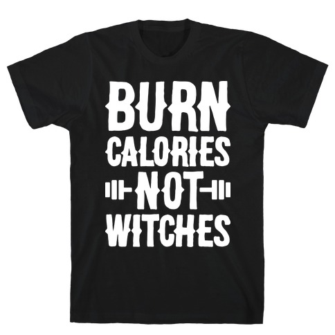 Burn Calories Not Witches T-Shirt