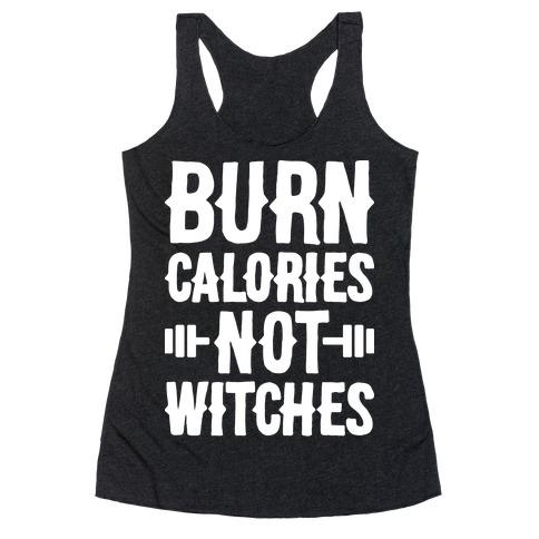 Burn Calories Not Witches Racerback Tank Top
