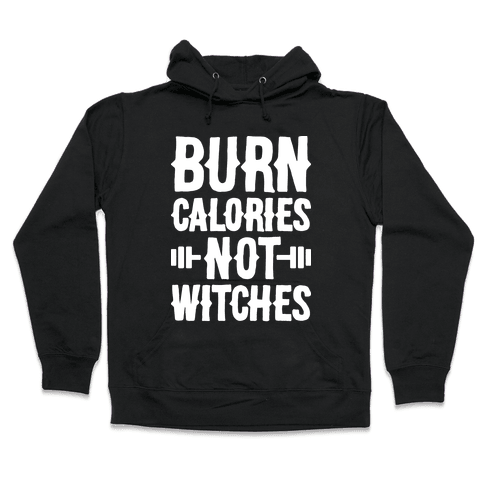 Burn Calories Not Witches Hooded Sweatshirt